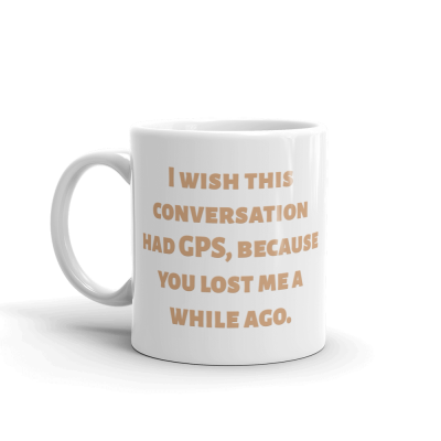 I Wish This Conversation Had GPS 11 oz Ceramic Mug