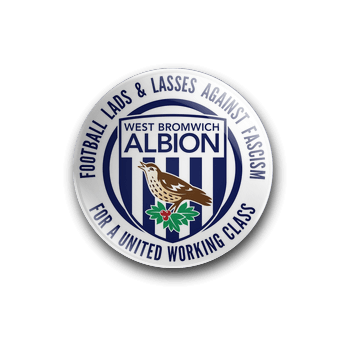 FOOTBALL LADS AND LASSES AGAINST FASCISM 38MM BADGE - WEST BROMWICH ALBION
