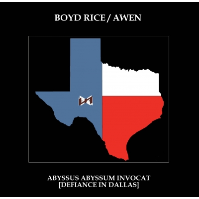 BOYD RICE / AWEN - Abyssus Abyssum Invocat Defiance In Dallas