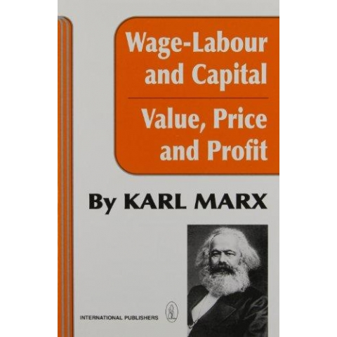 Wage-Labour and Capital with Value, Price and Profit by Karl Marx