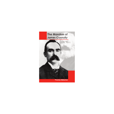 The Marxism of James Connolly by Thomas Metscher