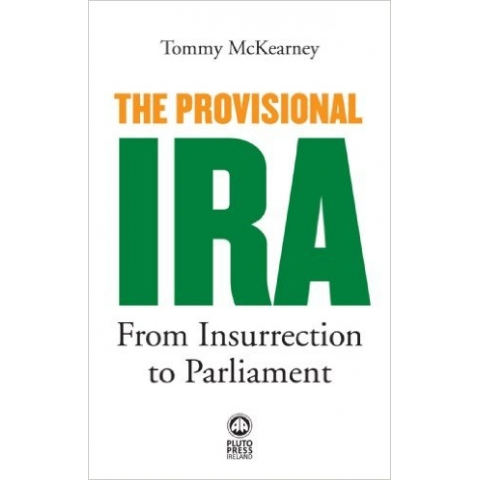 The Provisional IRA: From Insurrection to Parliament by Tommy McKearney