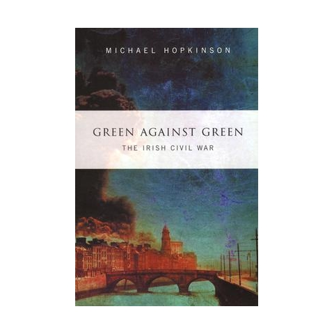 Green Against Green: The Irish Civil War by Michael Hopkinson