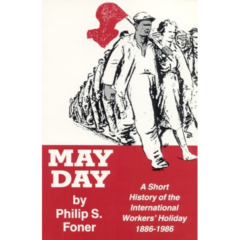 May Day: A Short History of the International Workers' Holiday, 1886-1986: by Philip Sheldon Foner