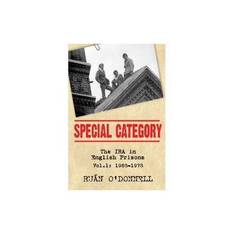 Special Category: The IRA in English Prisons, Vol. 1: 1968-1978 by Ruan O'Donnell