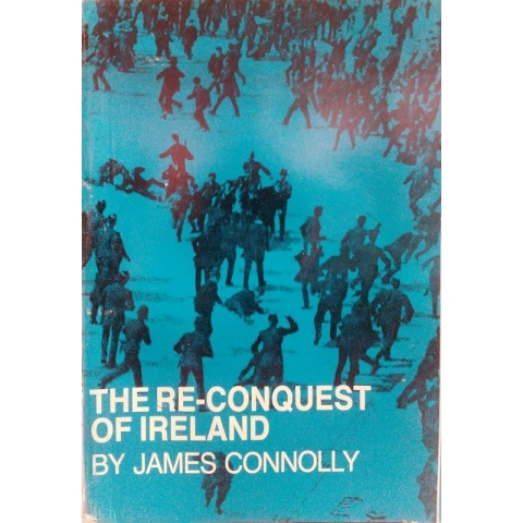 The Re-Conquest of Ireland by James Connolly