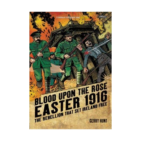 Blood Upon the Rose: Easter 1916: The Rebellion That Set Ireland Free by Gerry Hunt