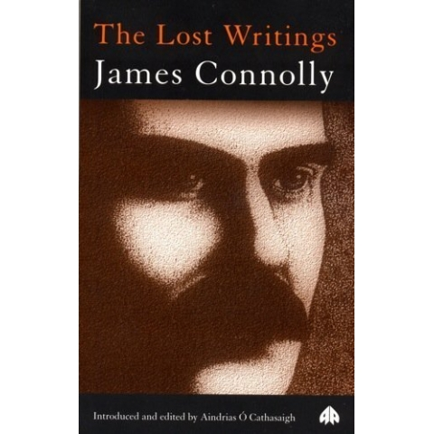 The Lost Writings: James Connolly, Introduced and Edited by Aindrías Ó'Cathasaigh