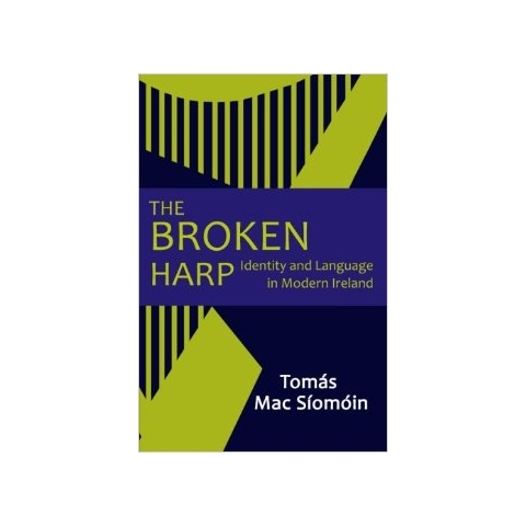 The Broken Harp: Identity and Language in Modern Ireland by Tomas Mac Siomoin