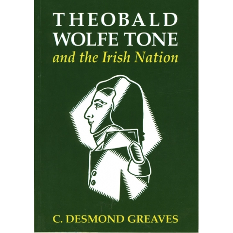 Theobald Wolfe Tone and the Irish Nation, by C. Desmond Greaves