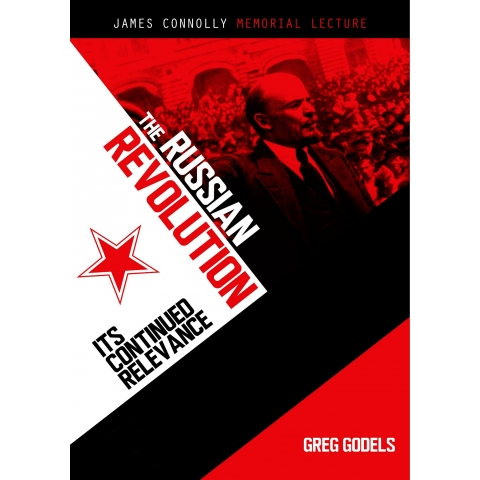 The Russian Revolution, It's Continued Relevance, by Greg Godels
