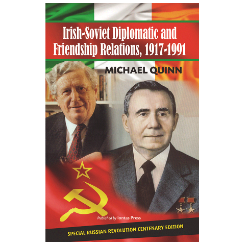 Irish-Soviet Diplomatic and Friendship Relations, 1917-1991, by Michael Quinn