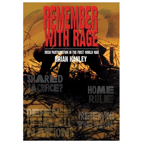 Remember With Rage, Irish Participation In The First World War, by Brian Hanley
