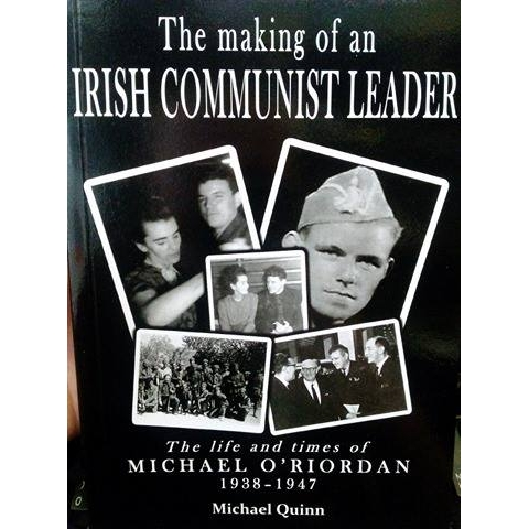 The Making of an Irish Communist Leader: Michael O'Riordan, 1938–1947 by Michael Quinn