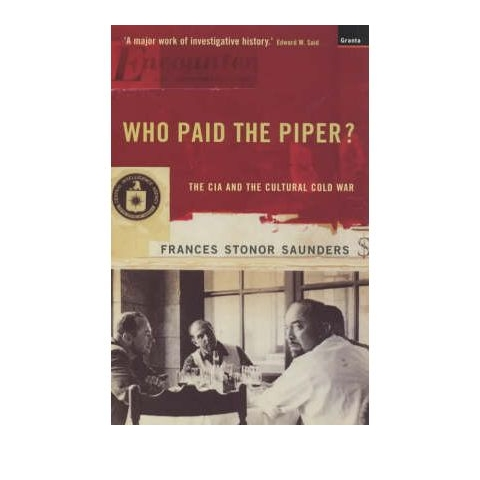 Who Paid the Piper: The CIA and the Cultural Cold War, by Frances Stonor Saunders