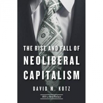 The Rise and Fall of Neoliberal Capitalism, by D..