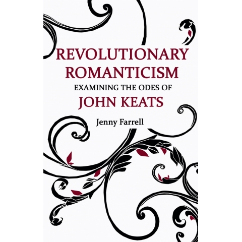 Revolutionary Romanticism: Examining the Odes of John Keats, Jenny Farrell