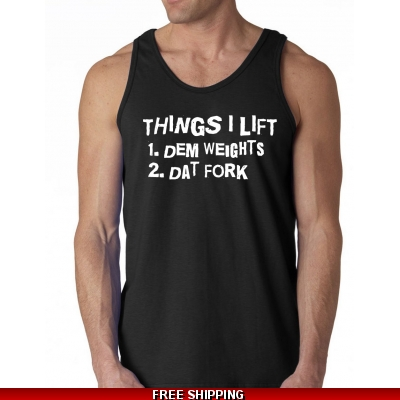 Things I Like To Lift Tank Top - Dem Weights - Dat Fork shirt - Gym tank