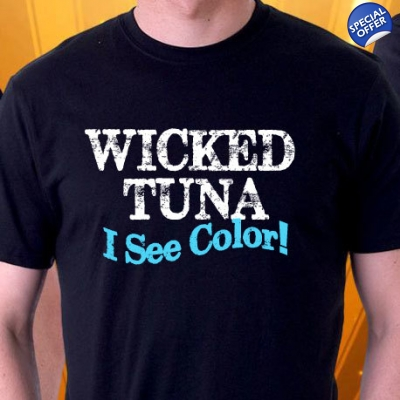Wicked Tuna t-shirts - Wicked Tuna Shirt - I See Color!