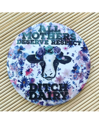 All mothers deserve respect. Ditch dairy. - fridge magnet.
