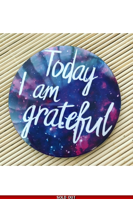 Today I am grateful. - fridge magnet.