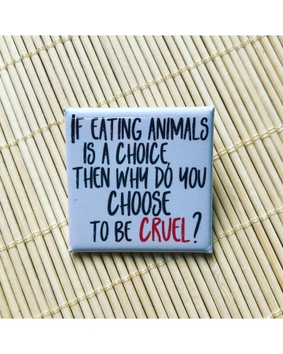 If eating animals is a choice, then why do you choose to be cruel - square badge.