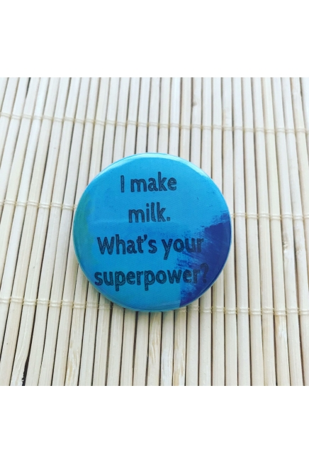 I make milk What's your superpower - round badge. Vegan friendly. Breastfeedin..