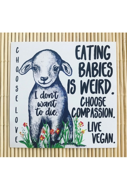 I don't want to die. Eating babies is weird. Lamb. - large, vegan paper sticke..