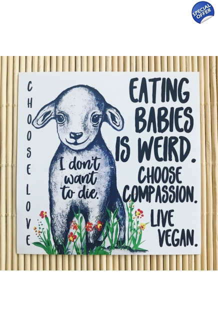 Pack of 5 I don't want to die. Eating babies is weird. Lamb. - large, vegan pa..