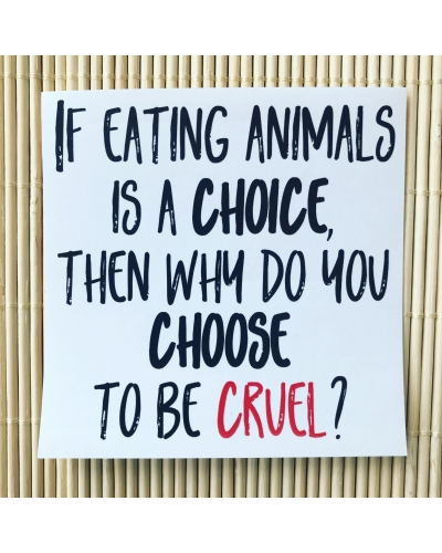If eating animals is a choice, then why do you choose to be cruel - large, vegan paper sticker. Vegan activism. Vegan activist. Vegan activism stick