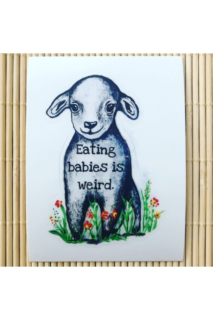 Eating babies is weird. - vinyl waterproof sticker. Vegan sticker.