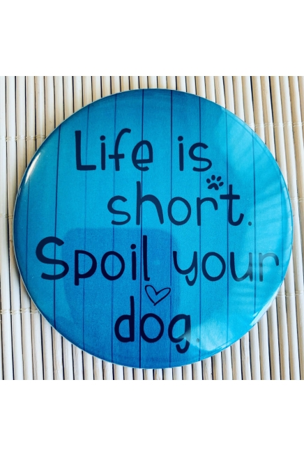 Life is short. Spoil your dog. - fridge magnet. Vegan magnet. Dog magnet. Dog ..