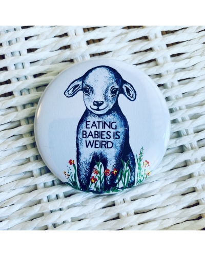 Eating babies is weird - large vegan badge. Vegan button. Lamb. Vegan gift ideas.
