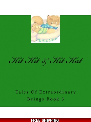 Kit Kit & Kit Kat Tales Of Extraordinary Beings Book 3