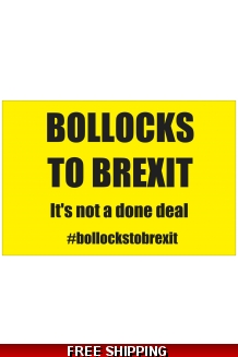 BOLLOCKS TO BREXIT CORRUGATED PLASTIC 457mm x 686mm OUTDOOR SIGNS UK ONLY