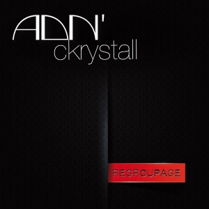 ADN' CKRYSTALL Regroupage 2 x LP + 7