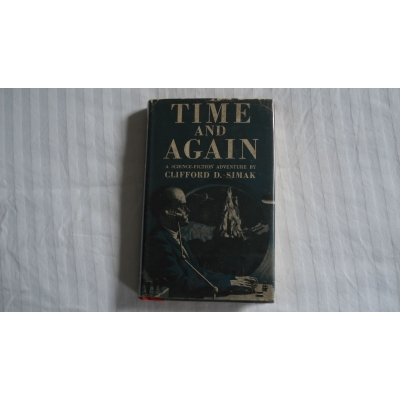 TIME AND AGAIN 1951 Clifford D. Simak FIRST EDITION