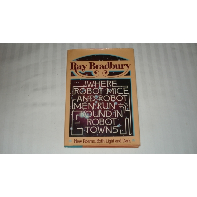 WHERE ROBOT MICE AND ROBOT MEN RUN ROUND IN ROBOT TOWNS Ray Bradbury 1977