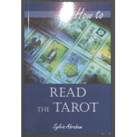 How To Read Tarot Cards by Sylvia Abraham