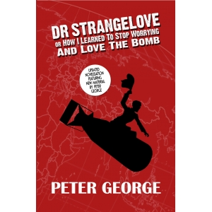 Dr Strangelove or: How I Learned to Stop Worrying and Love..
