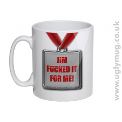 JIM F*CKED IT FOR ME - PARODY MUG