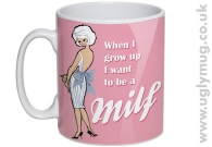 I WANT TO BE A MILF - MUG