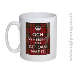Och Wheesht and Get Oan Wae It - Mug