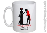 VALENTINE I TOTALLY WOULD Mug